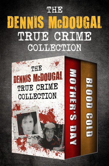 The Dennis McDougal True Crime Collection - Mother's Day and Blood Cold - cover