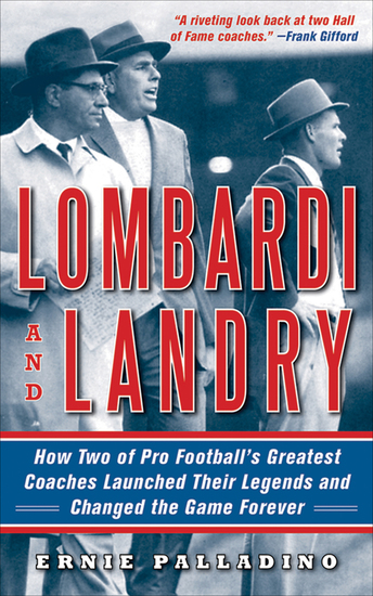 Lombardi and Landry - How Two of Pro Football's Greatest Coaches Launched Their Legends and Changed the Game Forever - cover