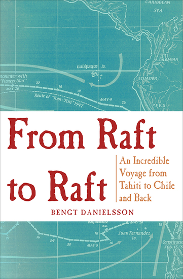 From Raft to Raft - An Incredible Voyage from Tahiti to Chile and Back - cover