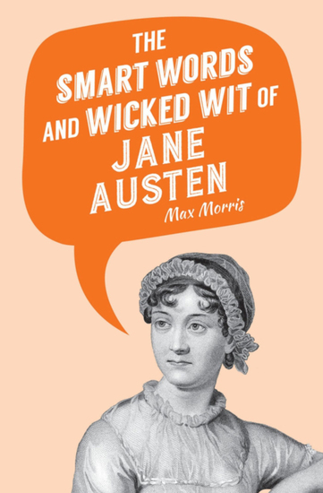 The Smart Words and Wicked Wit of Jane Austen - cover