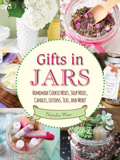 Gifts in Jars - Homemade Cookie Mixes Soup Mixes Candles Lotions Teas and More! - cover