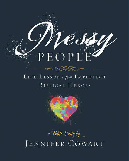 Messy People - Women's Bible Study Participant Workbook - Life Lessons from Imperfect Biblical Heroes - cover