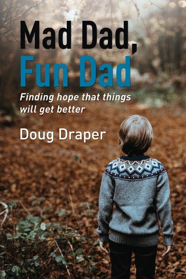 Mad Dad Fun Dad - Finding Hope that Things will Get Better - cover