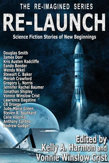 Re-Launch: Science Fiction Stories of New Beginnings - The Re-Imagined Series #1 - cover