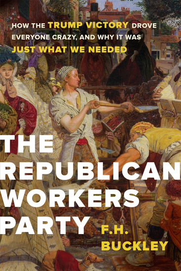The Republican Workers Party - How the Trump Victory Drove Everyone Crazy and Why It Was Just What We Needed - cover