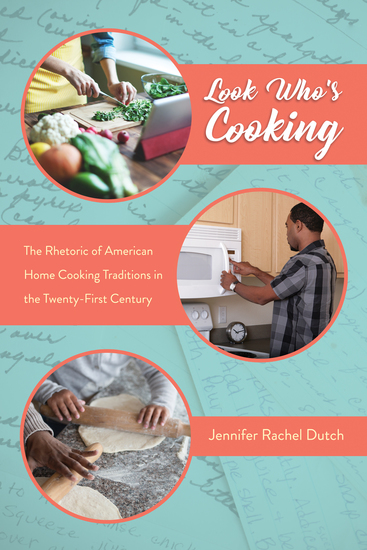 Look Who's Cooking - The Rhetoric of American Home Cooking Traditions in the Twenty-First Century - cover
