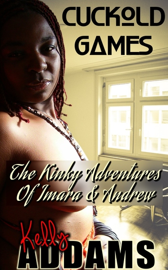 Cuckold Games - The Kinky Adventures Of Imara & Andrew - cover