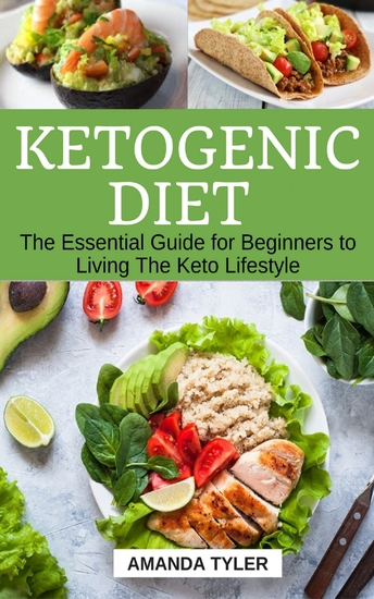 Ketogenic Diet - The Essential Guide for Beginners to Living The Keto Lifestyle - cover
