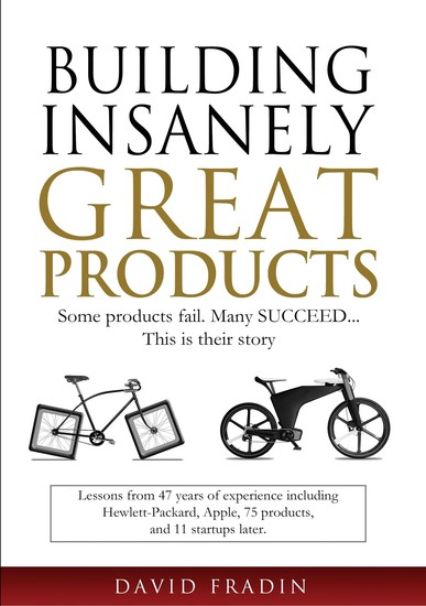 Building Insanely Great Products - Some Products Fail Many Succeed… This is their Story - cover
