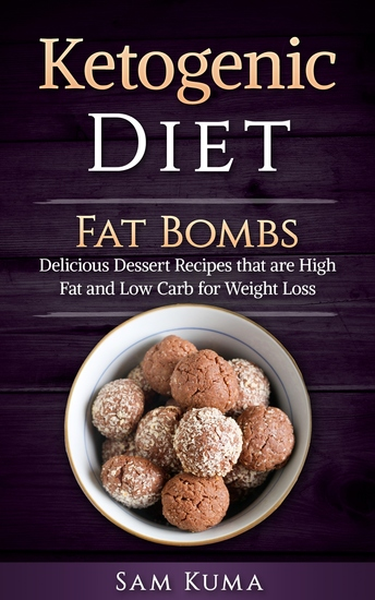 Ketogenic Diet Fat Bombs - Delicious Diet Recipes that are High Fat and Low Carb for Weight Loss - cover