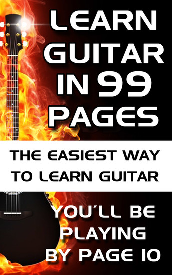 Learn Guitar in 99 Pages - The Easiest Way To Learn Guitar - For Beginners Adults and Children - cover