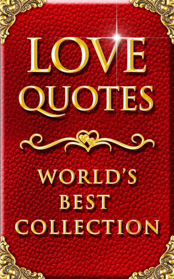 Love Quotes – World's Best Ultimate Collection - 2000+ Quotations about Love with Special Inspiring 'Self Love' Section - cover