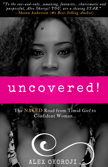 Uncovered! - The Naked Road From Timid Girl To Confident Woman - cover