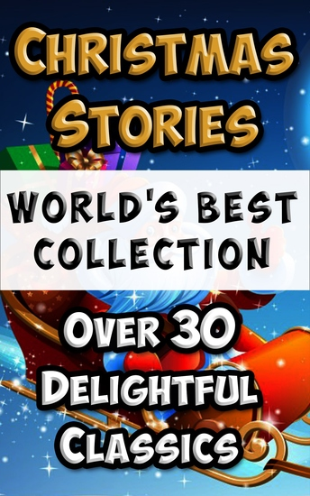 Christmas Stories and Fairy Tales for Children - World's Best Collection - 30+ Stories to delight & amuse Incl 'Scrooge (A Christmas Carol)' and 'The Night Before Christmas' - cover