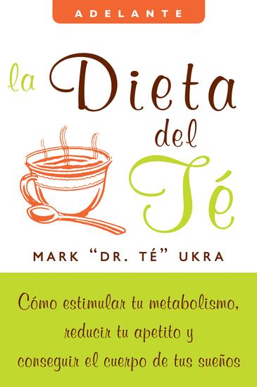 La dieta del te - Como estimular tu metabolismo reducir tu apetito y conseguir el cuerpo de tus suenos - cover