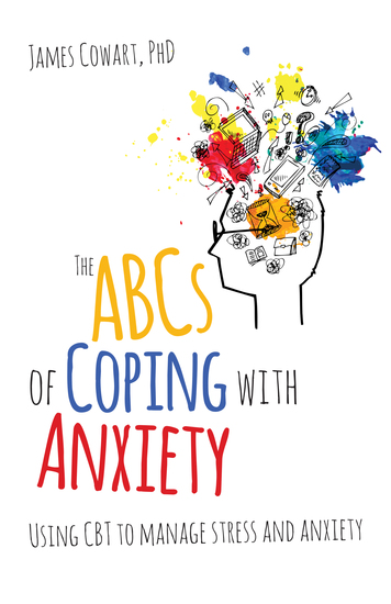 The ABCS of Coping with Anxiety - Using CBT to manage stress and anxiety - cover