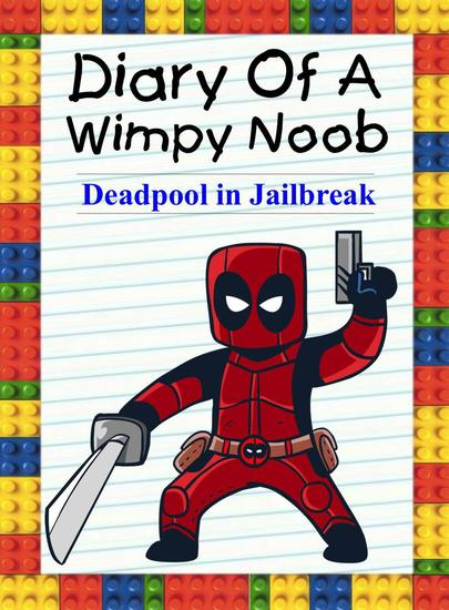 Diary Of A Wimpy Noob: Deadpool in Jailbreak - Noob's Diary #22 - cover