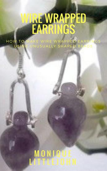 How to Make Wire Wrapped Earrings from Unusually Shaped Beads - cover