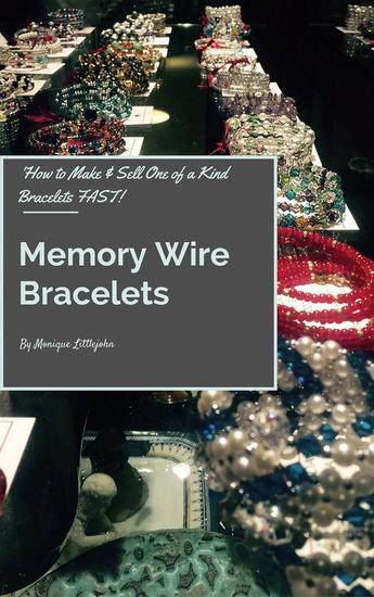 How to Make and Sell One of a Kind Bracelets Fast: Memory Wire Bracelets - cover