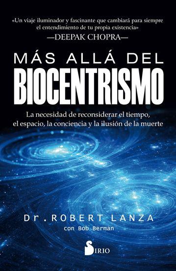 Más allá del biocentrismo - La necesidad de reconsiderar el tiempo el espacio la conciencia y la ilusión de la muerte - cover