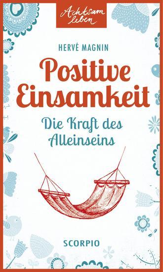 Positive Einsamkeit - Die Kraft des Alleinseins - cover