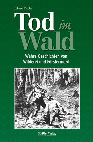 Tod im Wald - Wahre Geschichten von Wilderei und Förstermord - cover