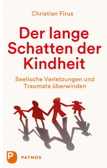 Der lange Schatten der Kindheit - Seelische Verletzungen und Traumata überwinden - cover