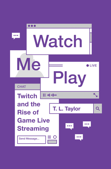 Watch Me Play - Twitch and the Rise of Game Live Streaming - cover