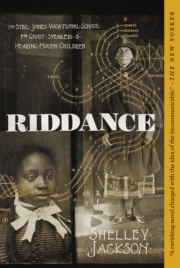 Riddance - Or: The Sybil Joines Vocational School for Ghost Speakers & Hearing-Mouth Children - cover