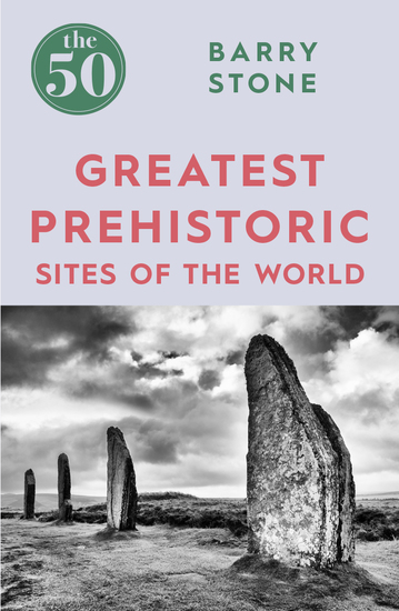 The 50 Greatest Prehistoric Sites of the World - cover