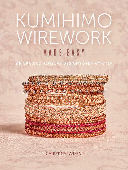 Kumihimo Wirework Made Easy - 20 Braided Jewelry Designs Step-by-Step - cover