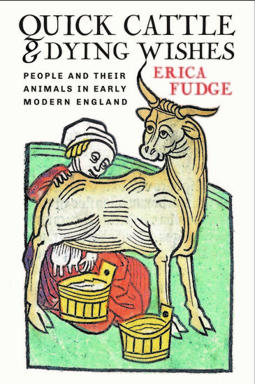 Quick Cattle and Dying Wishes - People and Their Animals in Early Modern England - cover