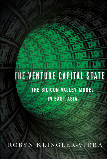 The Venture Capital State - The Silicon Valley Model in East Asia - cover