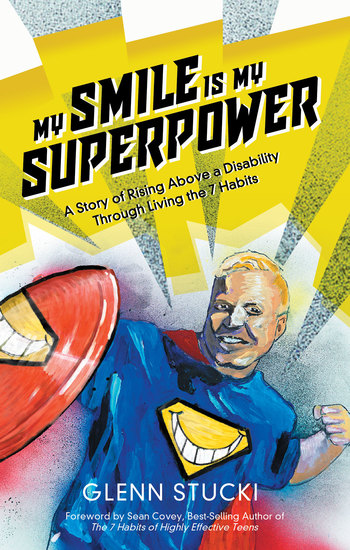 My Smile is my Super Power - Rising Above a Disability Through Living the 7 Habits - cover