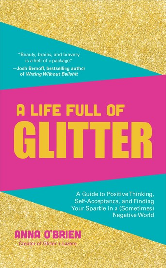 A Life Full of Glitter - A Guide to Positive Thinking Self-Acceptance and Finding Your Sparkle in a (Sometimes) Negative World - cover