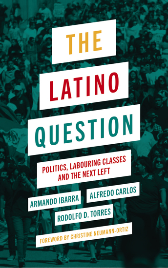 The Latino Question - Politics Labouring Classes and the Next Left - cover