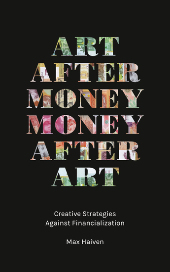 Art after Money Money after Art - Creative Strategies Against Financialization - cover