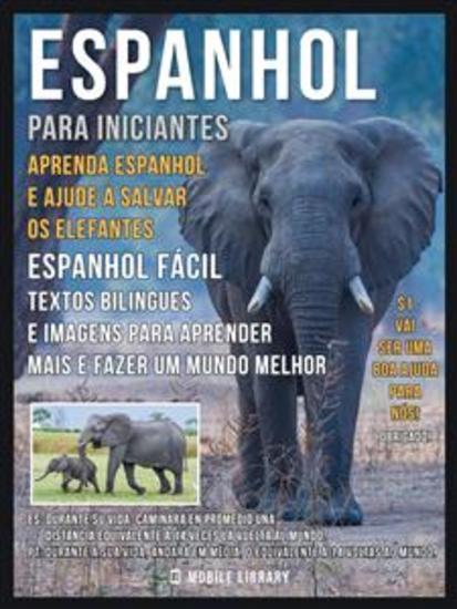 Espanhol para iniciantes - Aprenda Espanhol e Ajude a Salvar os Elefantes - Espanhol Fácil - Textos bilingues e imagens para aprender mais e fazer um mundo melhor - cover