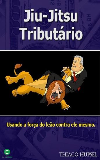 Jiu-Jitsu Tributário - Usando a força do leão contra ele mesmo - cover