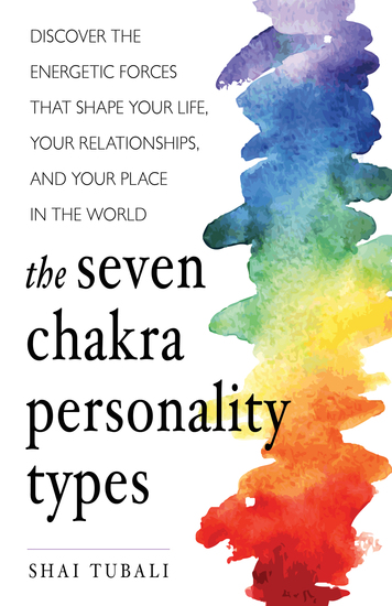 The Seven Chakra Personality Types - Discover the Energetic Forces that Shape Your Life Your Relationships and Your Place in the World - cover