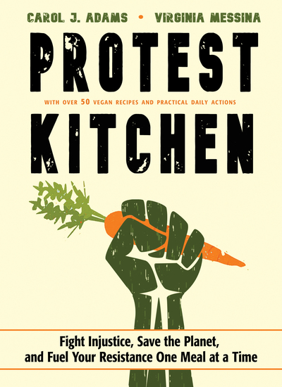 Protest Kitchen - Fight Injustice Save the Planet and Fuel Your Resistance One Meal at a Time - cover