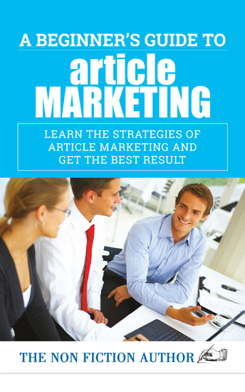 A Beginner's Guide to Article Marketing - Learn the Strategies of Article Marketing and Get the Best Result - cover