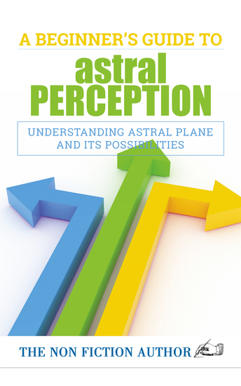 A Beginner's Guide to Astral Perception - Understanding Astral Plane and Its Possibilities - cover