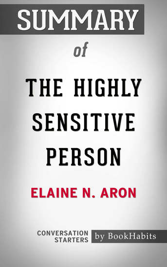 Summary of The Highly Sensitive Person: How to Thrive When the World Overwhelms You - cover