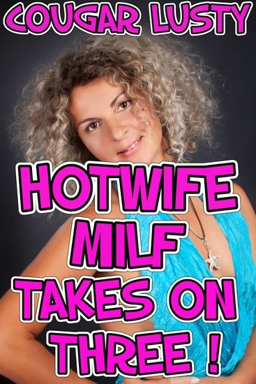 Hotwife Milf Takes On Three - cover