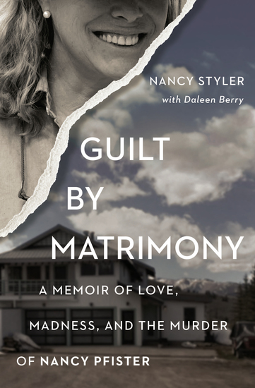 Guilt by Matrimony - A Memoir of Love Madness and the Murder of Nancy Pfister - cover