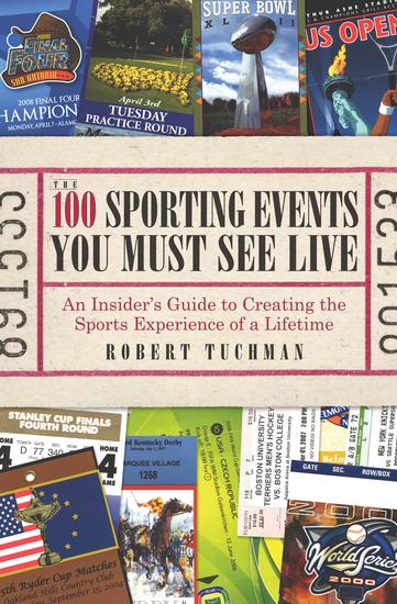 The 100 Sporting Events You Must See Live - An Insider's Guide to Creating the Sports Experience of a Lifetime - cover