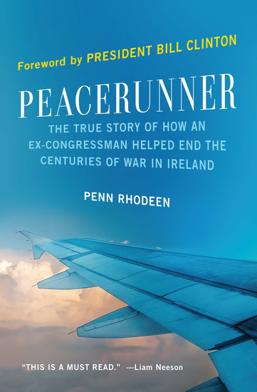 Peacerunner - The True Story of How an Ex-Congressman Helped End the Centuries of War in Ireland - cover