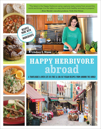 Happy Herbivore Abroad - A Travelogue & Over 135 Fat-Free & Low-Fat Vegan Recipes from Around the World - cover
