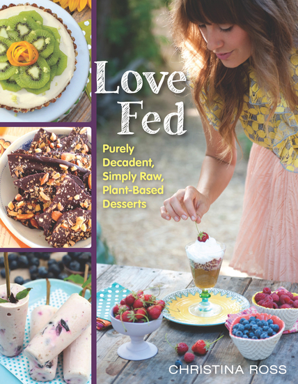 Love Fed - Purely Decadent Simply Raw Plant-Based Desserts - cover